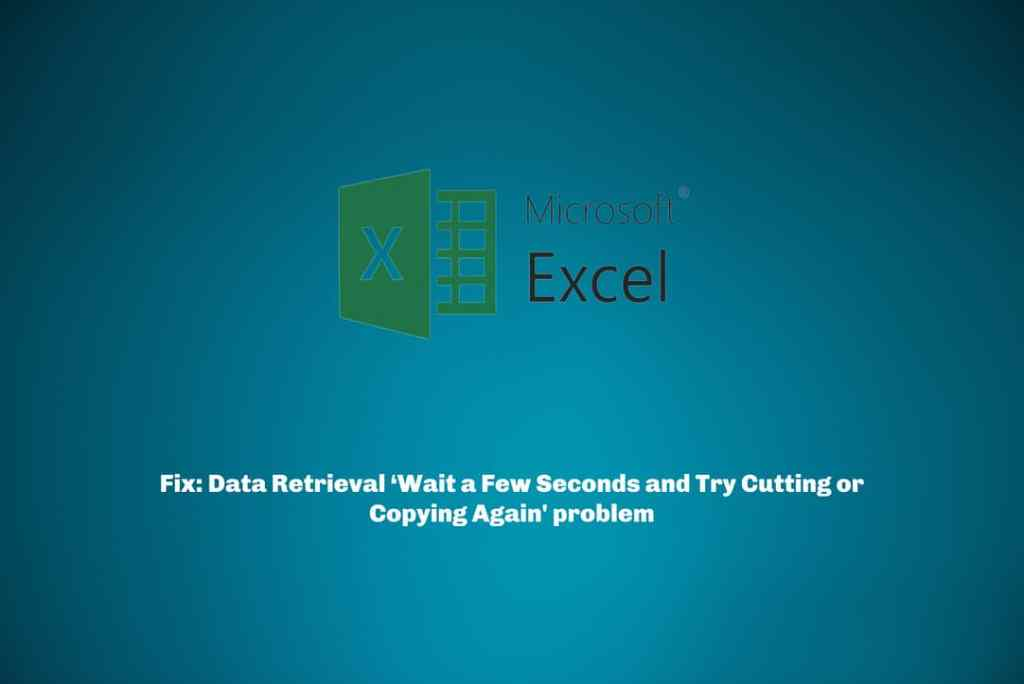 Fix: Data Retrieval 'Wait a Few Seconds and Try Cutting or Copying Again' problem