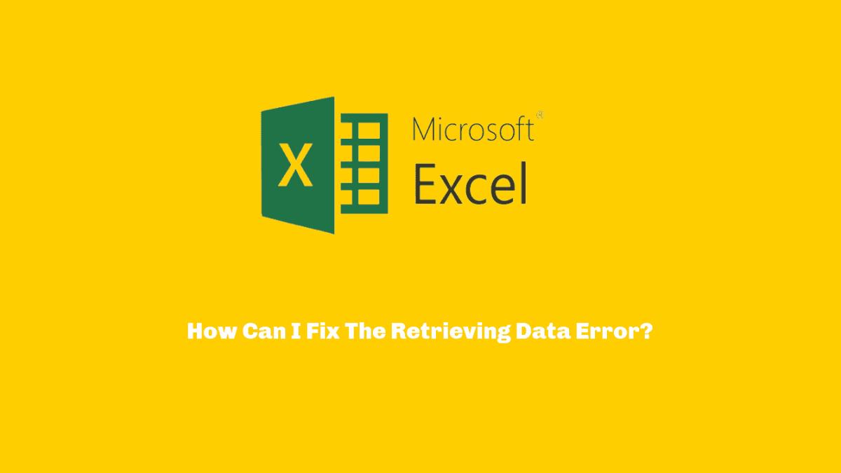 How To Fix The Retrieving Data Error?