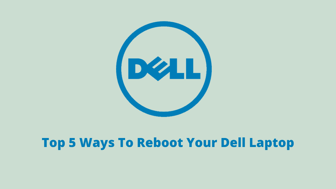 How To Restart Dell Laptop: Top 5 Ways