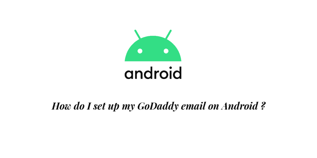 How do I set up my GoDaddy email on Android ?