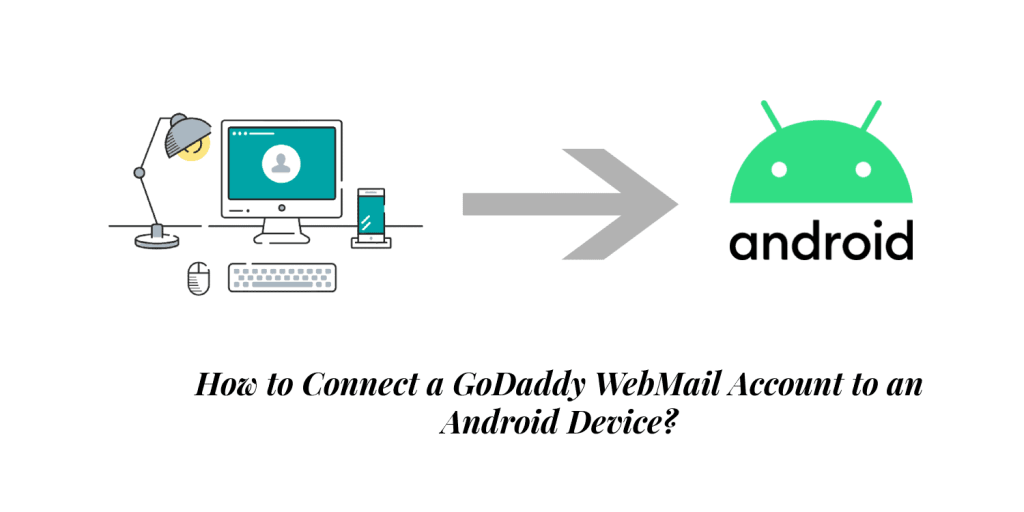 How to Connect a GoDaddy WebMail Account to an Android Device?