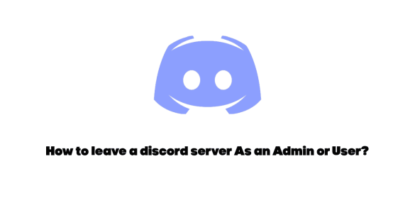 How to leave a discord server As an Admin or User?