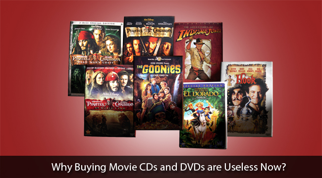 Why Buying Movie CDs and DVDs are Useless Now?