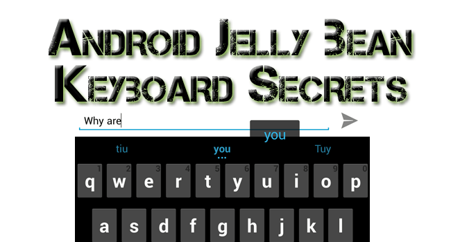 Android Jelly Bean Keyboard Secrets...Get it for Ice Cream Sandwich Too!