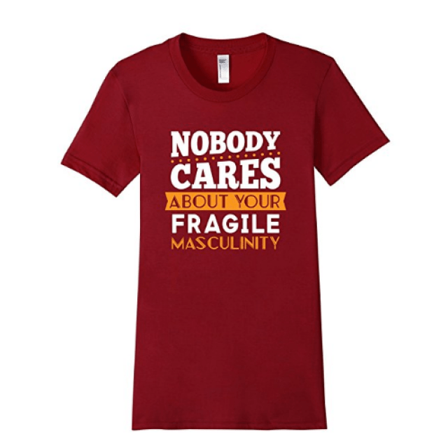 "Tshirt ""nobody cares about your fragile masculinity"""