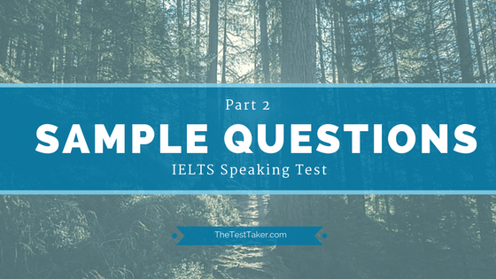 IELTS Speaking Test Sample Questions Part 2