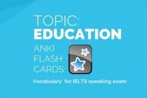 Topic Education Anki Decks for IELTS