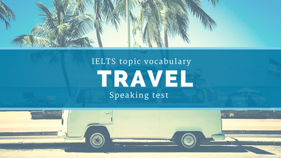 IELTS topic vocabulary for speaking test: Travel