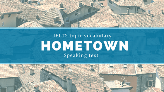 IELTS Topic Vocabulary for Speaking test: Hometown