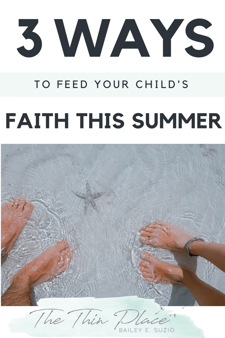 3 New Ways to Feed Your Child's Faith This Summer #summer #summeractivities #christian #christianity #christianfamily #Christiankids