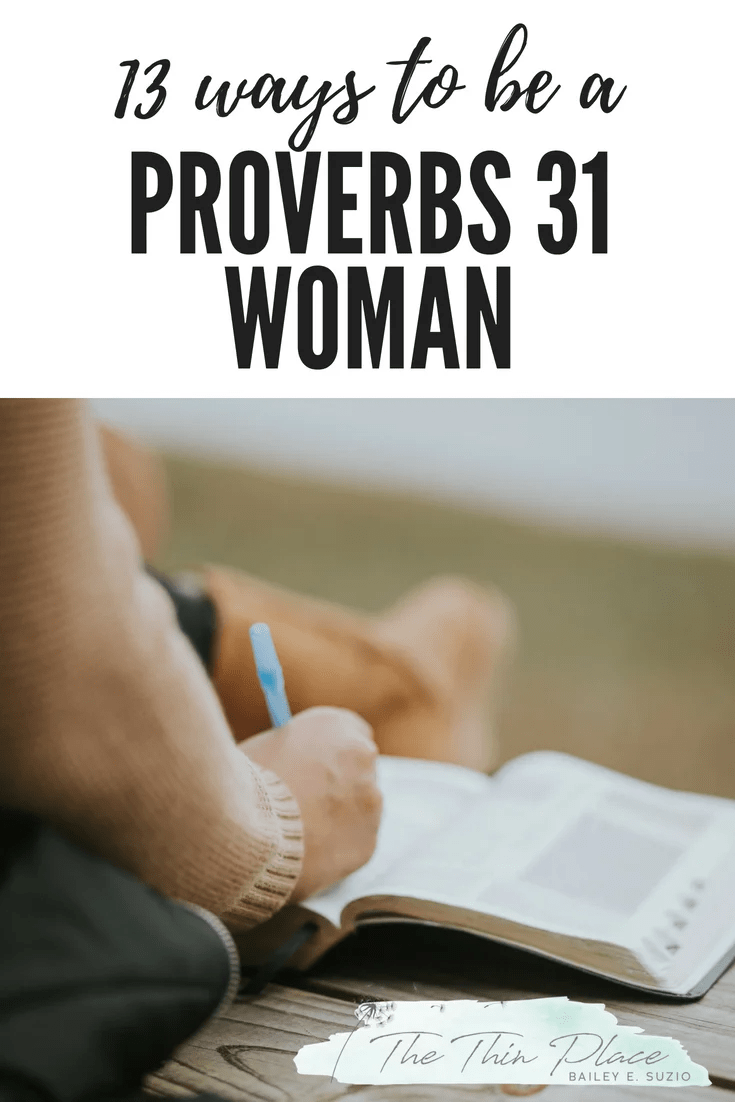 13 Ways to be a Proverbs 31 Woman Today #proverbs31 #deovtional #modernproverbs31 #christianwoman #christianliving