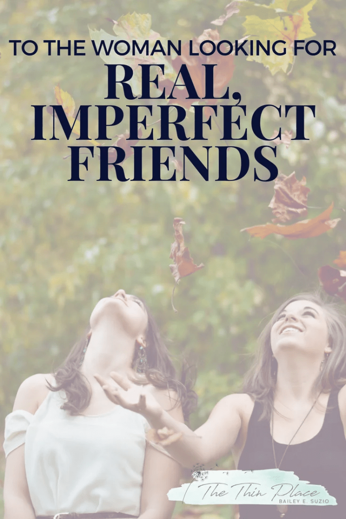 Why I Want Real, Imperfect Friends #friendship #friends #christian #authenticfriends #imperfect