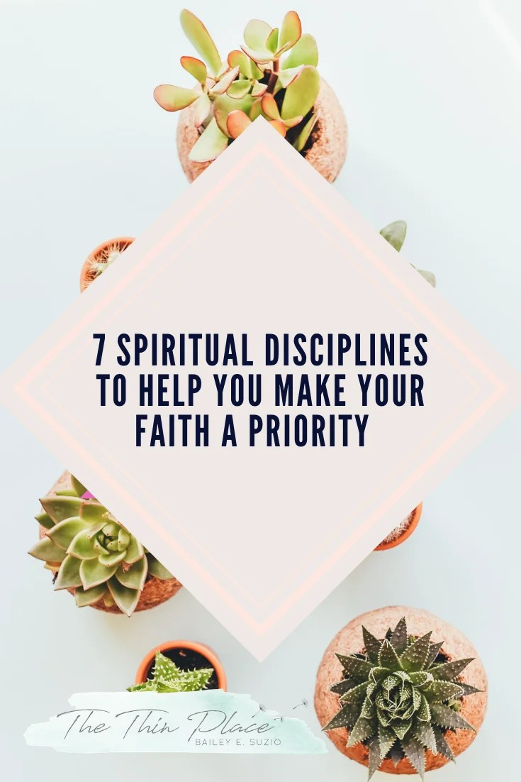 7 Spiritual Disciplines to Help You Make Your Faith a Priority #biblereading #prayer #pray #christian #biblestudy #christianlife #spiritual #spiritualdisciplines