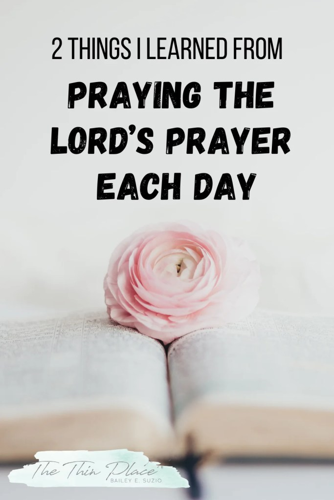 2 Things I Learned from Praying the Lord's Prayer Every Day #Jesus #Faith #Prayer