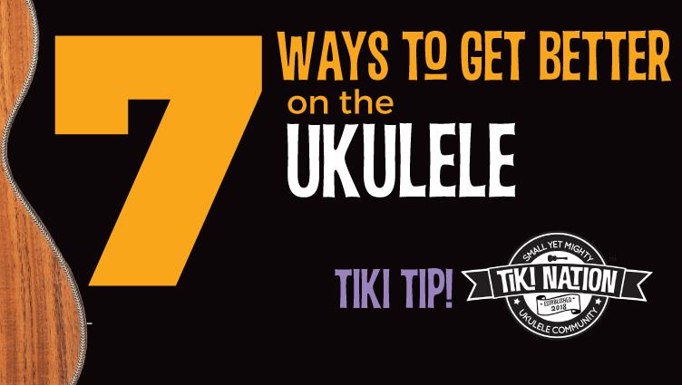 7 waya to get better on your ukulele