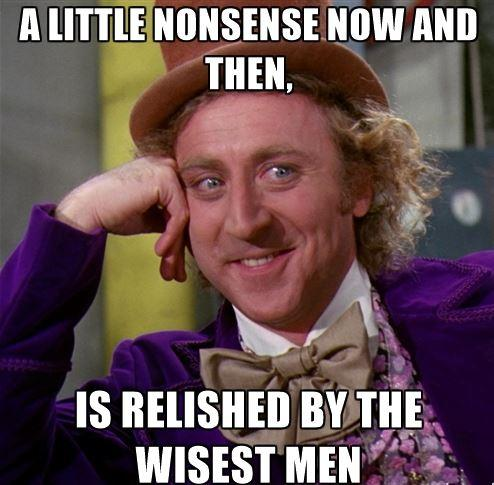 Willy Wonka - A little nonsense quote