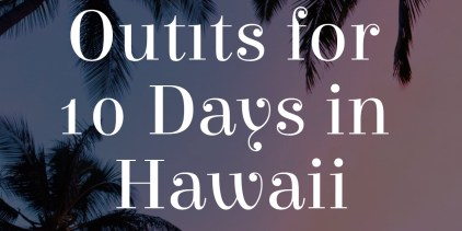 Packing for 10 Days in Hawaii