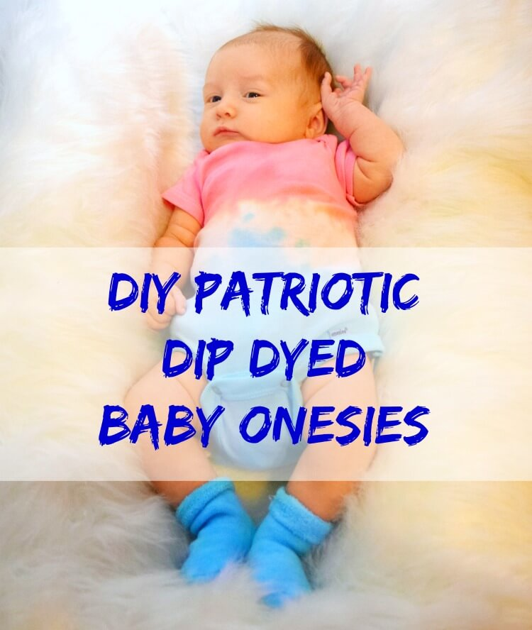 Easy tutorial technique to make Patriotic Dip Dye Baby Onesies! #diy #craft #baby