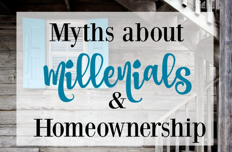 5 Myths about Millennials & Home Ownership #ad