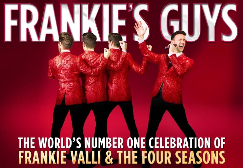 FRANKIE'S GUYS – A Celebration of Frankie Valli & The Four Seasons