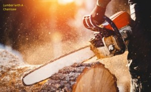 Lumber with A Chainsaw