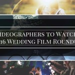 Videographers to Watch: 2016 Wedding Film Roundup