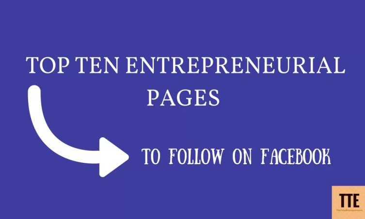 TOP TEN ENTREPRENEURIAL PAGES TO FOLLOW ON FACEBOOK