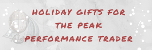 [7] Days of Holidays Gifts for the Peak Performance Trader – Day 1 – The Gift of Relaxation