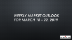 Weekly Market Outlook For March 18 - 22, 2019