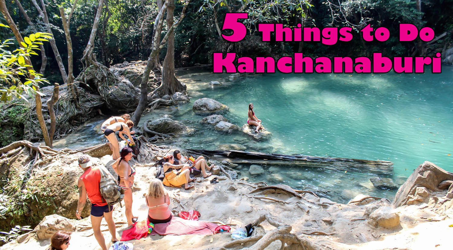 5 Things To Do In Kanchanaburi Thailand The Trading Travelers