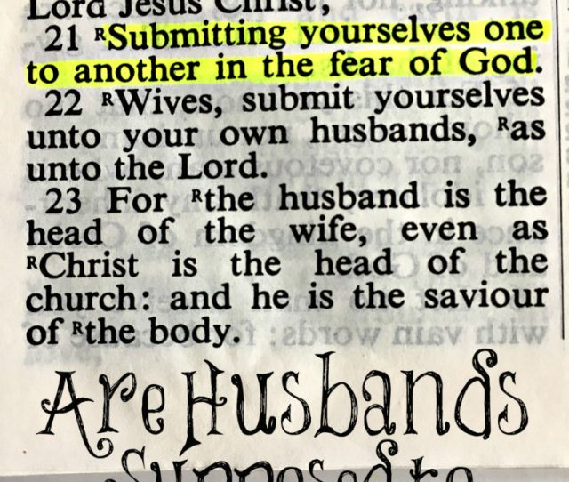 Many People Use The Verse In Ephesians 521 To Explain That Husbands And Wives Are Supposed To Be Mutually Submissive Submitting Yourselves One To Another