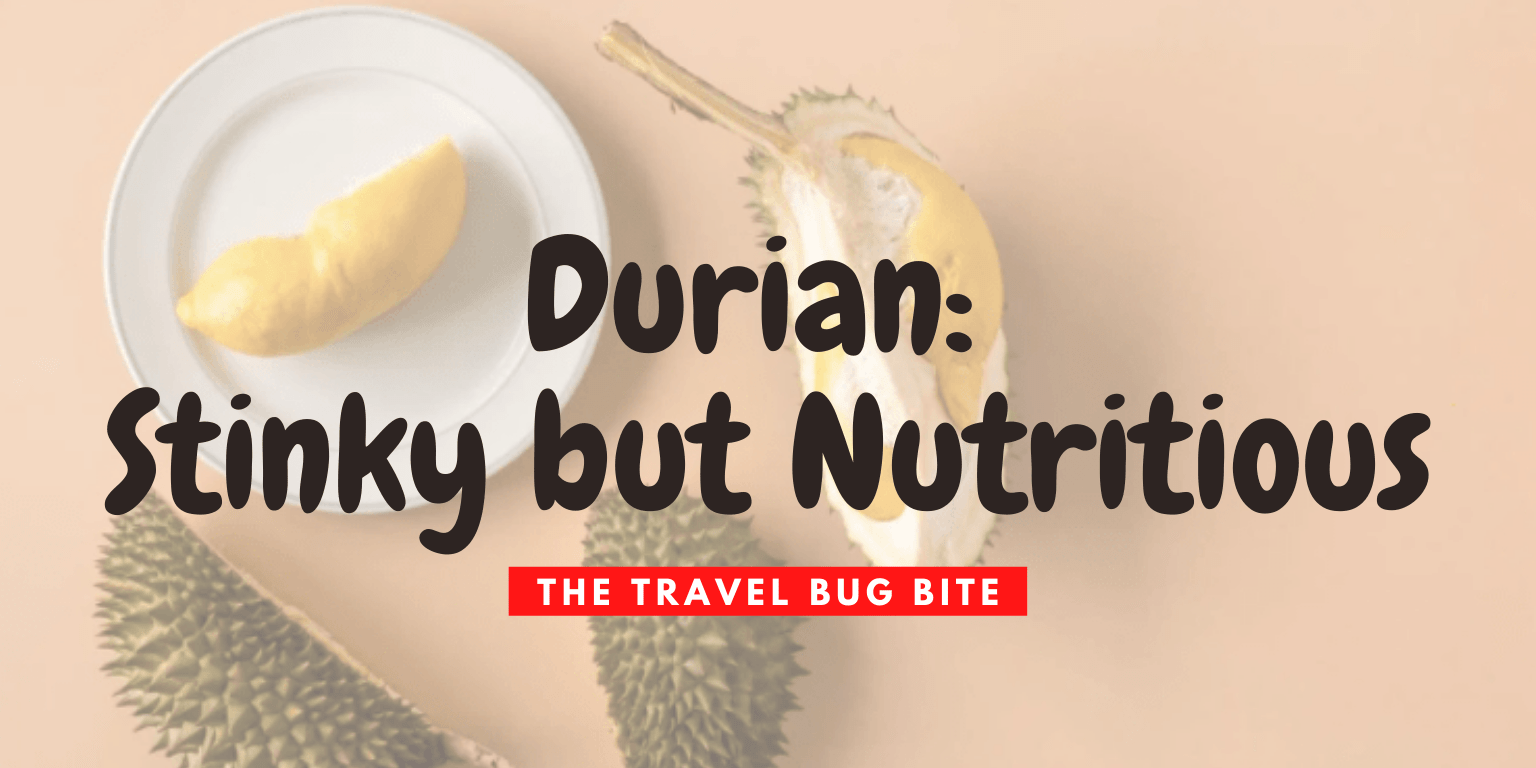 Durian, Durian – Stinky but Nutritious: Weird Food Facts, The Travel Bug Bite