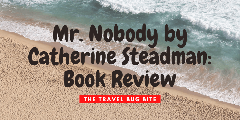 Mr. Nobody by Catherine Steadman, Mr. Nobody by Catherine Steadman: Book Review, The Travel Bug Bite