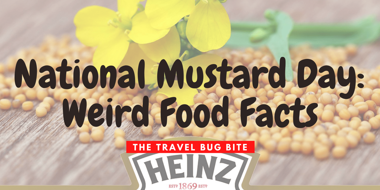 National Mustard Day, National Mustard Day: Weird Food Facts, The Travel Bug Bite