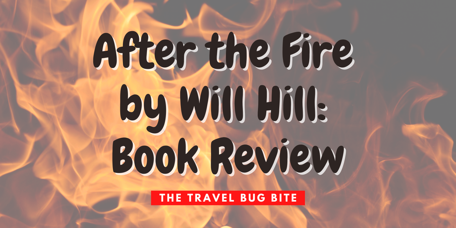 After the Fire by Will Hill, After the Fire by Will Hill: Book Review, The Travel Bug Bite