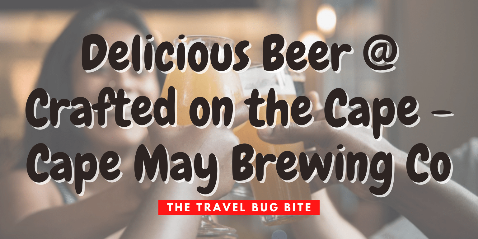 Crafted on the Cape, Crafted on the Cape – Cape May Brewing Co, The Travel Bug Bite