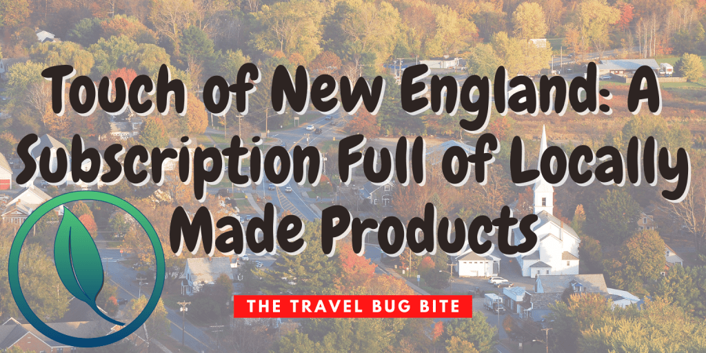 Touch of New England, Touch of New England: A Subscription Full of Locally Made Products, The Travel Bug Bite