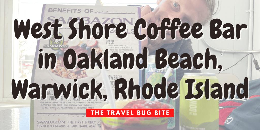 West Shore Coffee Bar, West Shore Coffee Bar in Oakland Beach, Warwick, Rhode Island, The Travel Bug Bite