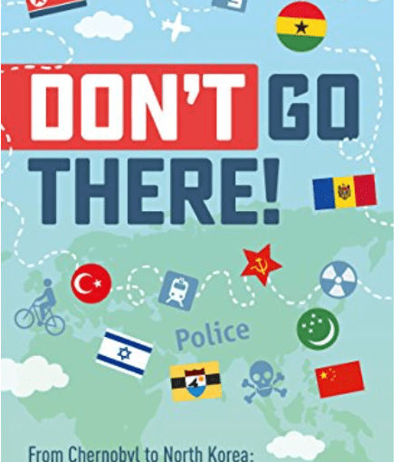 A review of Adam Fletcher's Don't Go There: From Chernobyl to North Korea—one man's quest to lose himself and find everyone else in the world's strangest places