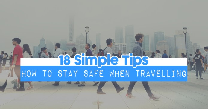 18 Simple Tips To Staying Safe When Travelling Abroad