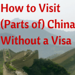 Guide to China's 72 Hour Transit Without Visa Policy: How to Visit (Parts of) China without a Visa