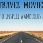 51 Best Travel Movies To Inspire Wanderlust