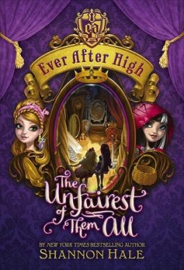 The Unfairest of Them All Ever After High Storybook of Legends Shannon Hale