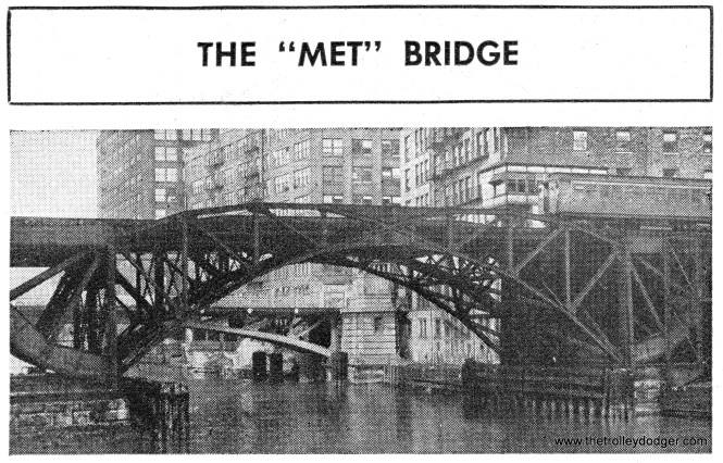 "The Rider's Reader gave a rundown on the Met ""L"" bridge over the Chicago River, which was actually two bridges with a total of four tracks. Since this bridge served three lines, service could continue to operate even if something happened to one of the bridges. This river bridge, unlike the others, was operated by CTA and not the city."
