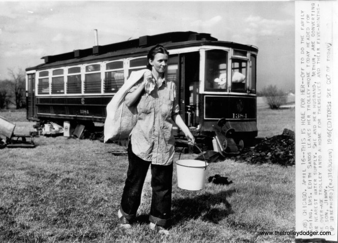 On April 16, 1946, Mrs. Edith Sands and her family were living in the body of former CSL streetcar 1384. There was a housing shortage once WWII ended. There is a different picture of the interior of this makeshift home in our book Chicago Trolleys.