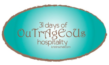 31 Days of Outrageous Hospitality with Kristin Schell