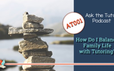 AT 0001:  How Do You Balance Family Life with Tutoring?