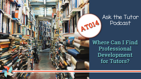 AT 014:  Where Can I Find Professional Development for Tutors?