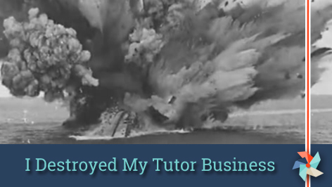 I Destroyed My Tutor Business