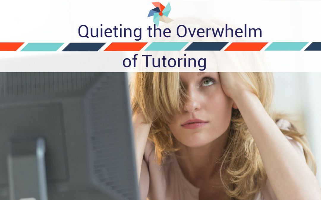 Quieting the Overwhelm of Tutoring